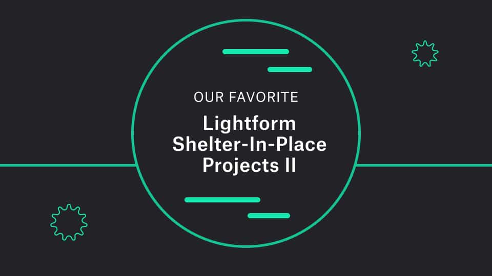 Lightform Shelter-In-Place Projects